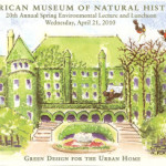 American Museum of Natural History's 20th Annual Spring Environmental Lecture and Luncheon: Green Design for the Urban Home